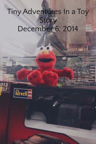 Tiny Adventures In a Toy Story December 6, 2014