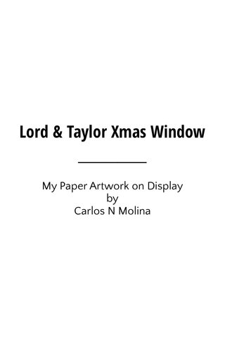 Lord & Taylor Xmas Window My Paper Artwork on Display by Carlos N Molina