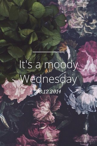 It's a moody Wednesday 03.12.2014