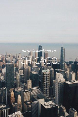 CHICAGO aaron's weekend in