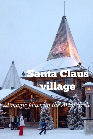Santa Claus village A magic place on the Artic circle