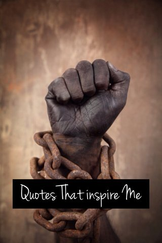 Quotes That inspire Me