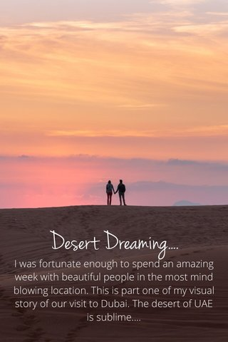 Desert Dreaming.... I was fortunate enough to spend an amazing week with beautiful people in the most mind blowing location. This is part one of my visual story of our visit to Dubai. The desert of UAE is sublime....