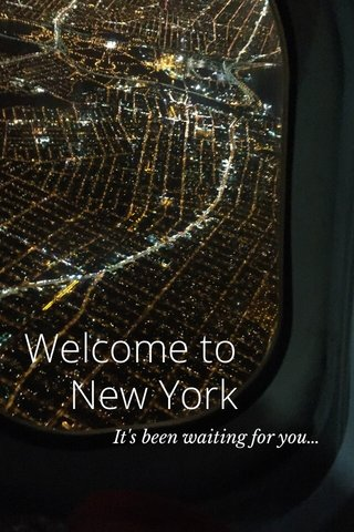 Welcome to New York It's been waiting for you…