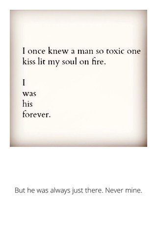 But he was always just there. Never mine.