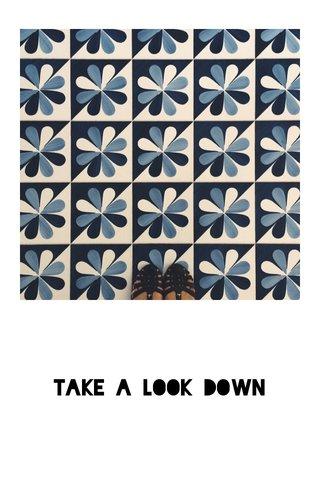 Take a look down