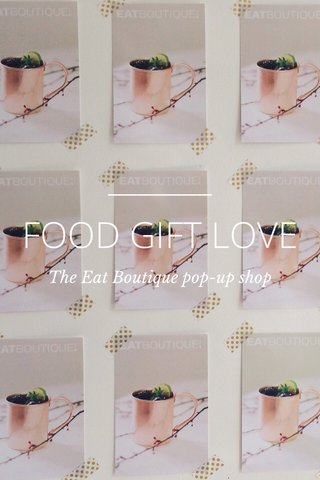 FOOD GIFT LOVE The Eat Boutique pop-up shop