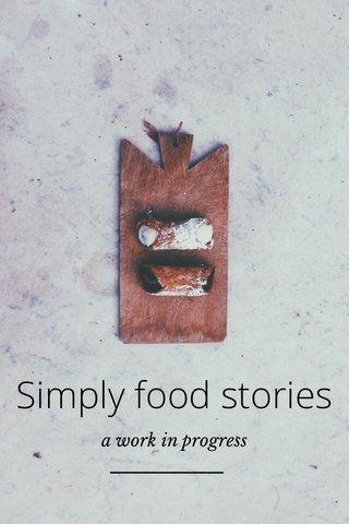 Simply food stories a work in progress