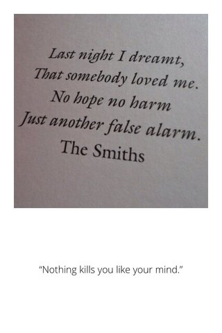 """Nothing kills you like your mind."""