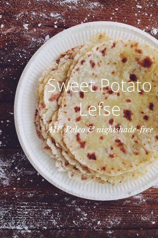 Sweet Potato Lefse AIP, Paleo & nightshade-free