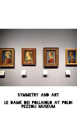 Symmetry and art Le dame dei Pollaiolo at Poldi Pezzoli museum