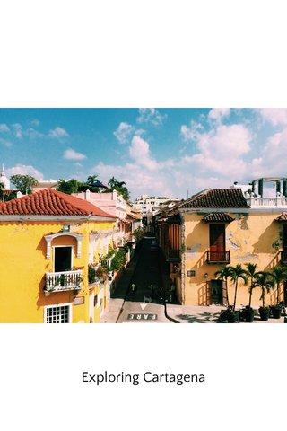 Exploring Cartagena