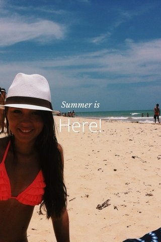 Here! Summer is