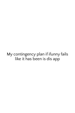 My contingency plan if ifunny fails like it has been is dis app