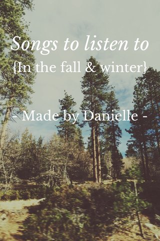Songs to listen to {In the fall & winter} - Made by Danielle -
