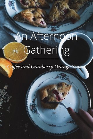 An Afternoon Gathering Coffee and Cranberry Orange Scones