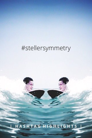 #stellersymmetry | HASHTAG HIGHLIGHTS |