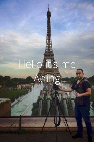 Hello it's me Ading