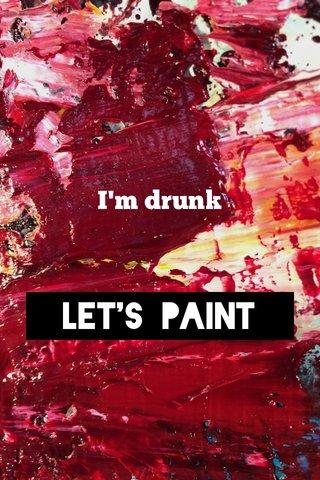 Let's paint I'm drunk