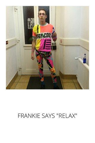 """FRANKIE SAYS """"RELAX"""""""