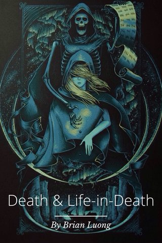 Death & Life-in-Death By Brian Luong