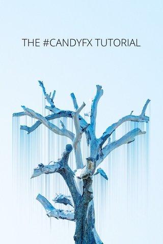THE #CANDYFX TUTORIAL