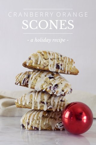 SCONES ____________________ C R A N B E R R Y O R A N G E ____________________ - a holiday recipe -