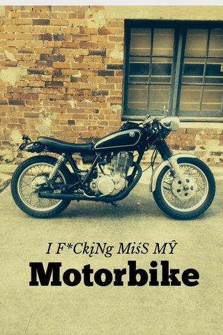 Motorbike I F*CkįNg MiśS MŶ