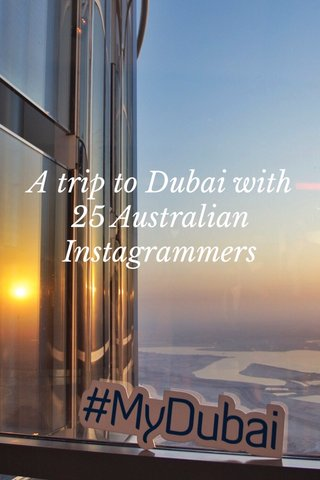 A trip to Dubai with 25 Australian Instagrammers