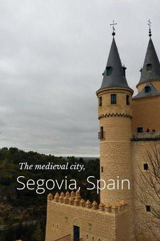 Segovia, Spain The medieval city,