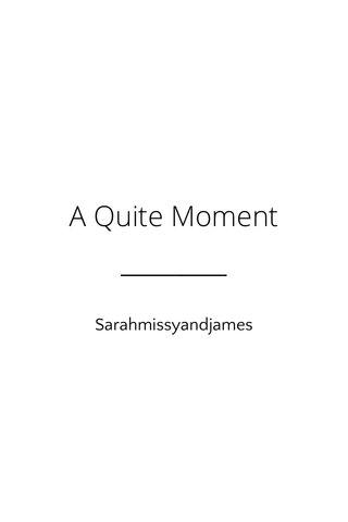 A Quite Moment Sarahmissyandjames