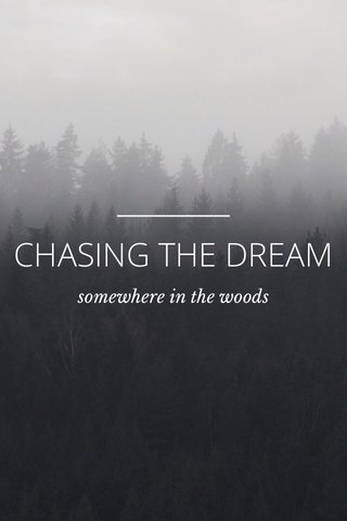 CHASING THE DREAM somewhere in the woods