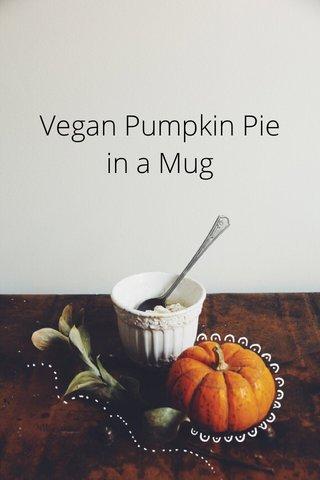 Vegan Pumpkin Pie in a Mug
