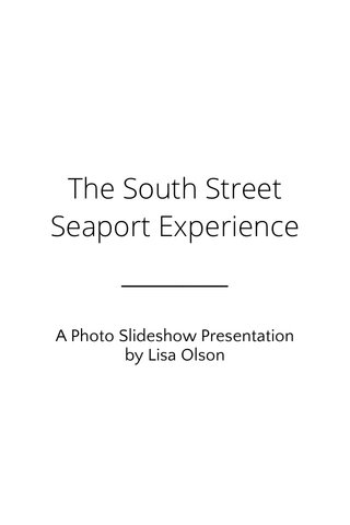 The South Street Seaport Experience A Photo Slideshow Presentation by Lisa Olson