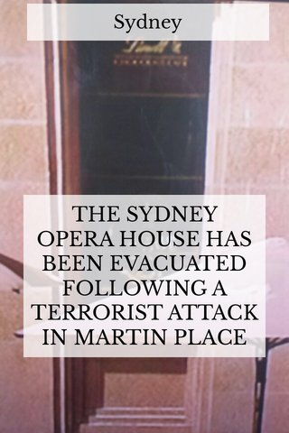 THE SYDNEY OPERA HOUSE HAS BEEN EVACUATED FOLLOWING A TERRORIST ATTACK IN MARTIN PLACE Sydney
