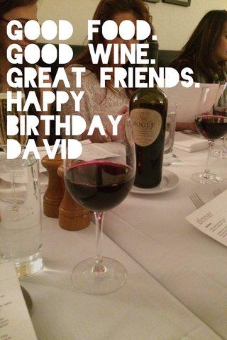 Good food. Good wine. Great friends. Happy Birthday David