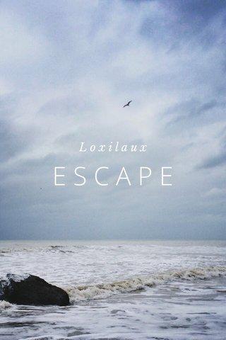ESCAPE Loxilaux