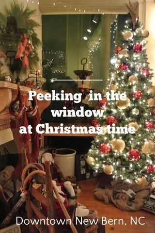 Peeking in the window at Christmas time Downtown New Bern, NC