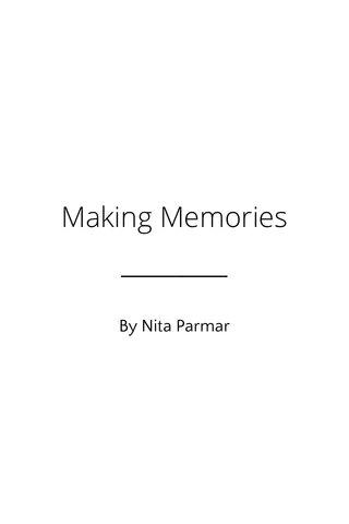 Making Memories By Nita Parmar