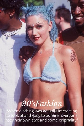 90'sFashion When clothing was actually interesting to look at and easy to admire. Everyone had their own stye and some originality*
