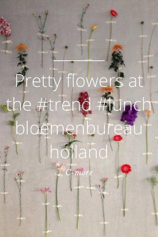 Pretty flowers at the #trend #lunch bloemenbureau holland C-more