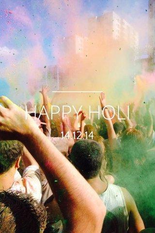 HAPPY HOLI 14.12.14