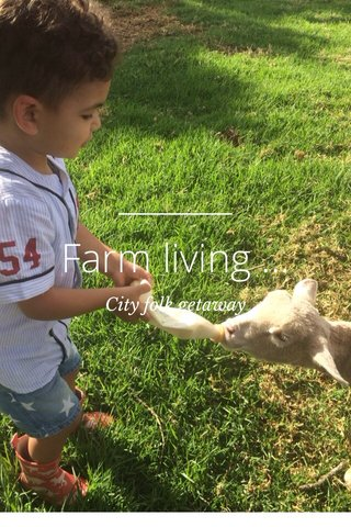 Farm living ... City folk getaway