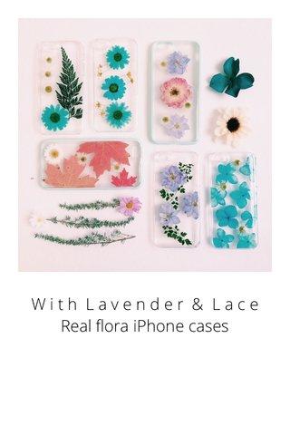 W i t h L a v e n d e r & L a c e Real flora iPhone cases
