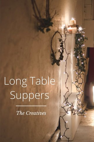 Long Table Suppers The Creatives