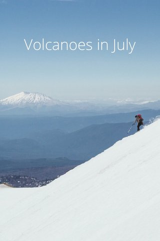 Volcanoes in July