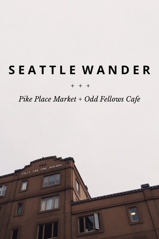 SEATTLE WANDER Pike Place Market + Odd Fellows Cafe +++