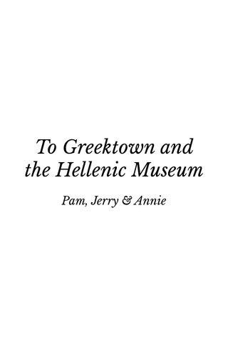 To Greektown and the Hellenic Museum Pam, Jerry & Annie