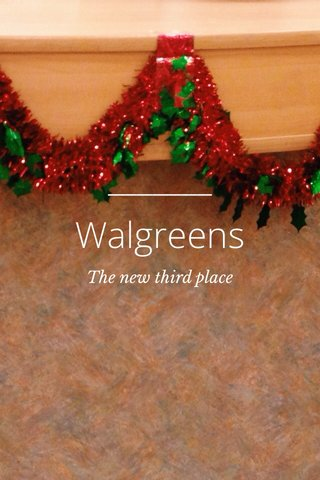 Walgreens The new third place