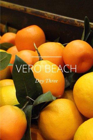 VERO BEACH Day Three